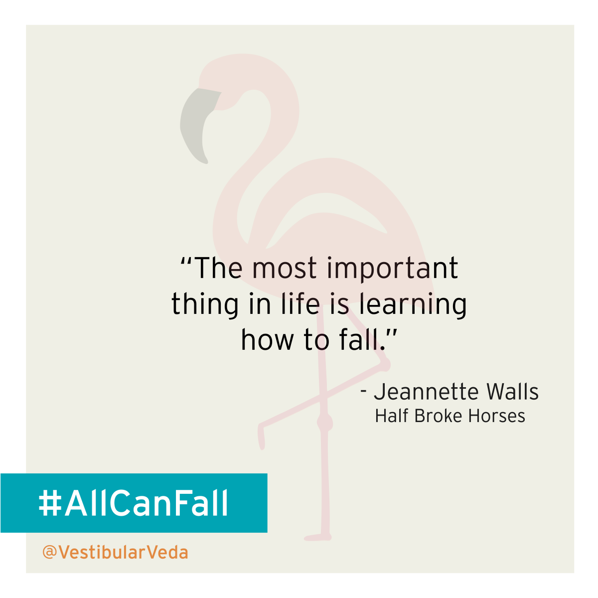 """The most important thing in life is learning how to fall.""  ― Jeannette Walls, Half Broke Horses"