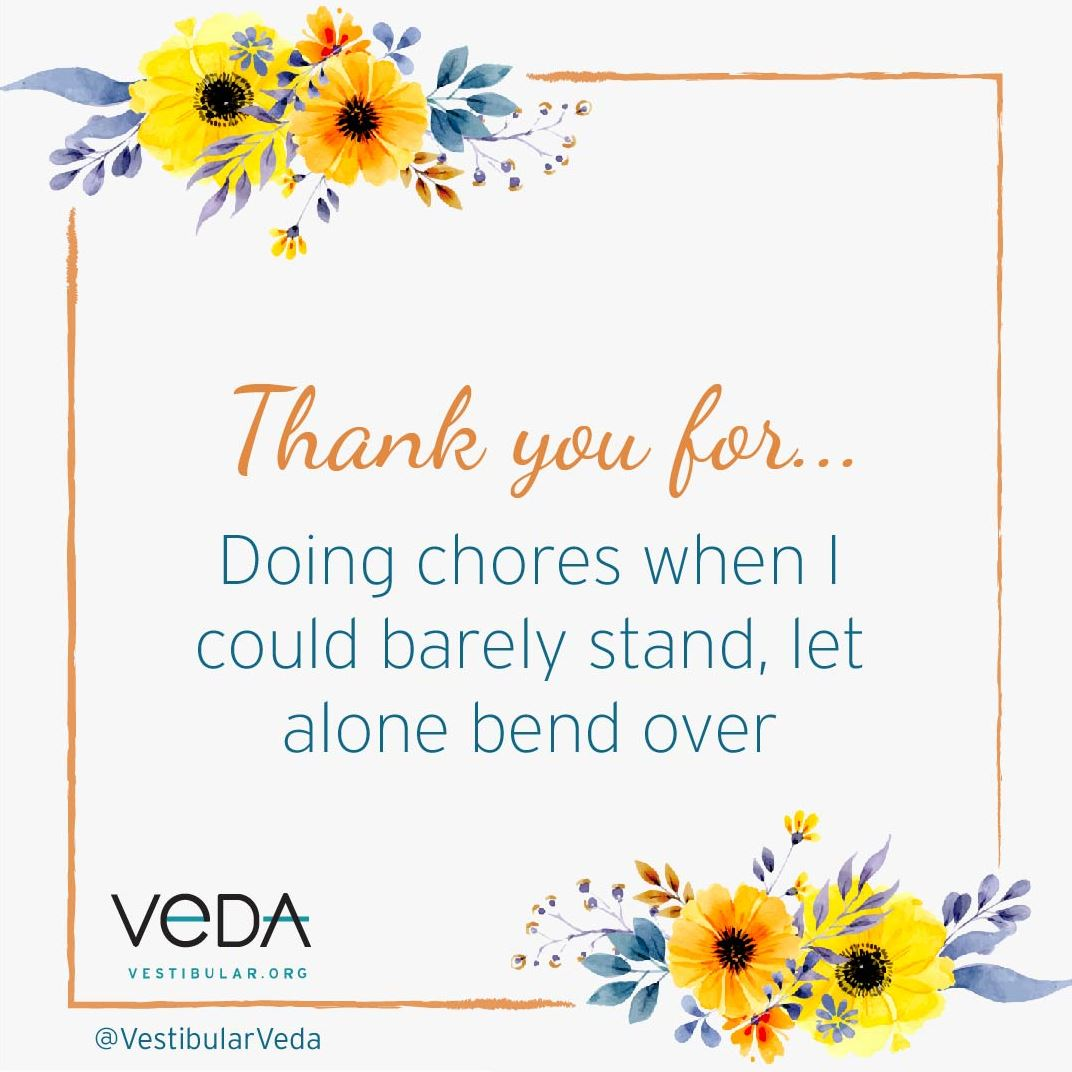 Thank you for doing chores when I could barely stand let alone bend over